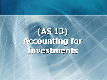 (AS 13) Accounting for Investments. Scope Scope This Statement does not deal with: This Statement does not deal with: (a) the bases for recognition of.