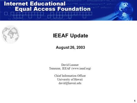 1 IEEAF Update August 26, 2003 David Lassner Treasurer, IEEAF (www.ieeaf.org) Chief Information Officer University of Hawaii