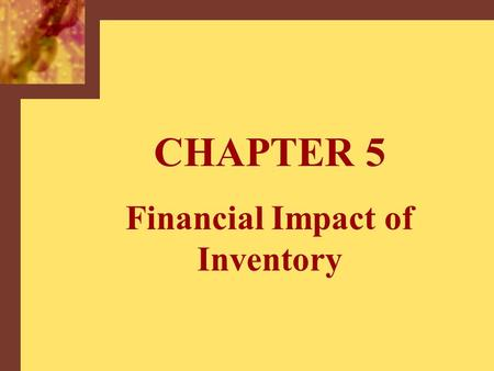 CHAPTER 5 Financial Impact of Inventory. Copyright © 2001 by The McGraw-Hill Companies, Inc. All rights reserved.McGraw-Hill/Irwin 5-2 Selected Financial.