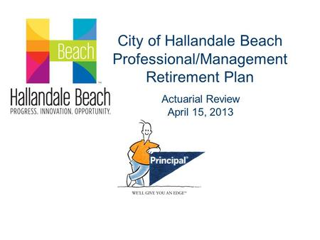 City of Hallandale Beach Professional/Management Retirement Plan Actuarial Review April 15, 2013.