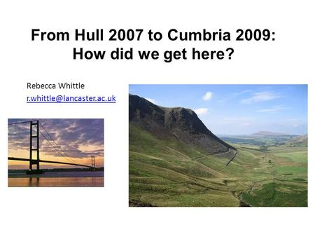 Rebecca Whittle From Hull 2007 to Cumbria 2009: How did we get here?