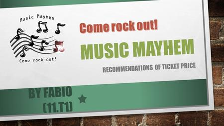 MUSIC MAYHEM RECOMMENDATIONS OF TICKET PRICE BY FABIO (11.T1)