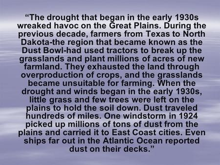 """The drought that began in the early 1930s wreaked havoc on the Great Plains. During the previous decade, farmers from Texas to North Dakota-the region."