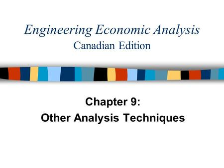 Engineering Economic Analysis Canadian Edition Chapter 9: Other Analysis Techniques.