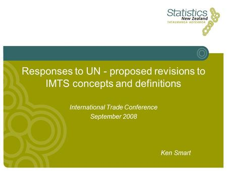 Responses to UN - proposed revisions to IMTS concepts and definitions International Trade Conference September 2008 Ken Smart.