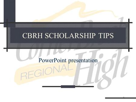 1 CBRH SCHOLARSHIP TIPS PowerPoint presentation. 2 INTRODUCTION Frequently asked questions about scholarships What are some of the factors to consider.