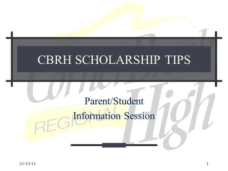 31/10/111 CBRH SCHOLARSHIP TIPS Parent/Student Information Session.