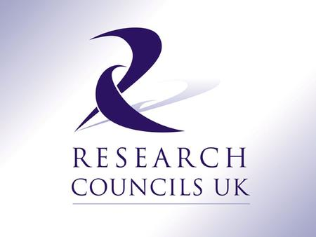 ACCESS TO UK RESEARCH OUTPUTS The developing RCUK position www.rcuk.ac.uk.
