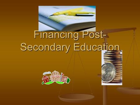 Financing Post- Secondary Education. Financing Sources Parental contribution Parental contribution Employment Employment Loans Loans Scholarship Scholarship.