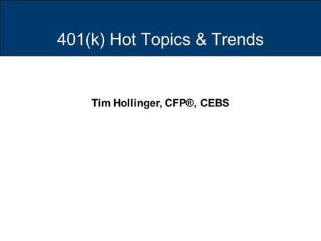 The Principal Title Page Conference Title and Date Tim Hollinger, CFP®, CEBS 401(k) Hot Topics & Trends.