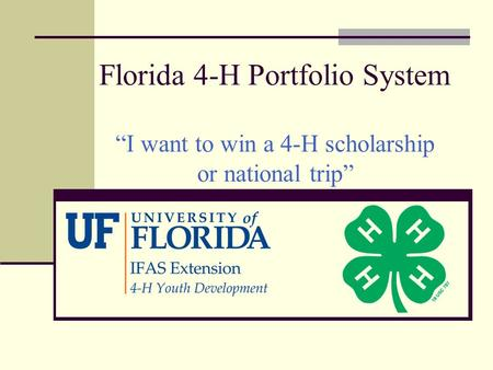 "Florida 4-H Portfolio System ""I want to win a 4-H scholarship or national trip"""