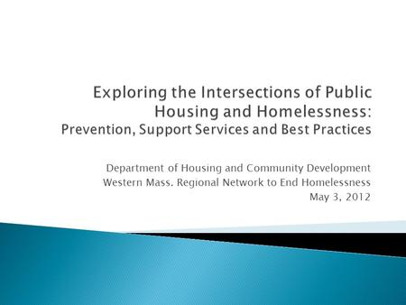 Department of Housing and Community Development Western Mass. Regional Network to End Homelessness May 3, 2012.