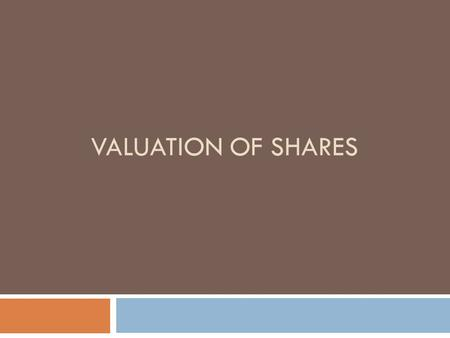 VALUATION OF SHARES. Need For Valuation of Shares 1. At the time of amalgamation and absorption. 2. When unquoted shares are to be bought or sold. 3.