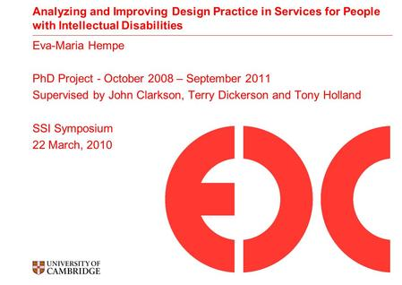 Analyzing and Improving Design Practice in Services for People with Intellectual Disabilities Eva-Maria Hempe PhD Project - October 2008 – September 2011.