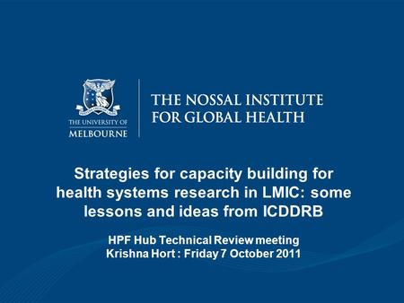 Strategies for capacity building for health systems research in LMIC: some lessons and ideas from ICDDRB HPF Hub Technical Review meeting Krishna Hort.