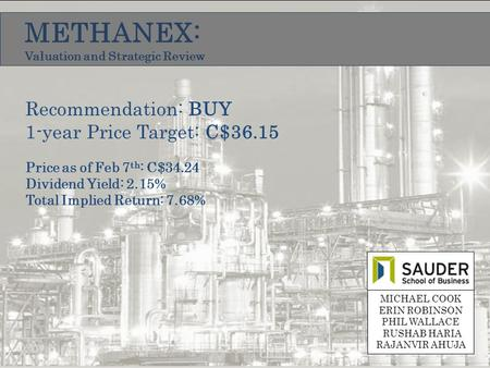 METHANEX: Valuation and Strategic Review MICHAEL COOK ERIN ROBINSON PHIL WALLACE RUSHAB HARIA RAJANVIR AHUJA Recommendation: BUY 1-year Price Target: C$36.15.