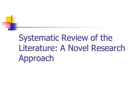 Systematic Review of the Literature: A Novel Research Approach.