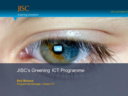 JISC's Greening ICT Programme Rob Bristow Programme Manager – Green ICT JISC and Green ICT.