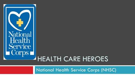National Health Service Corps (NHSC) HEALTH CARE HEROES.