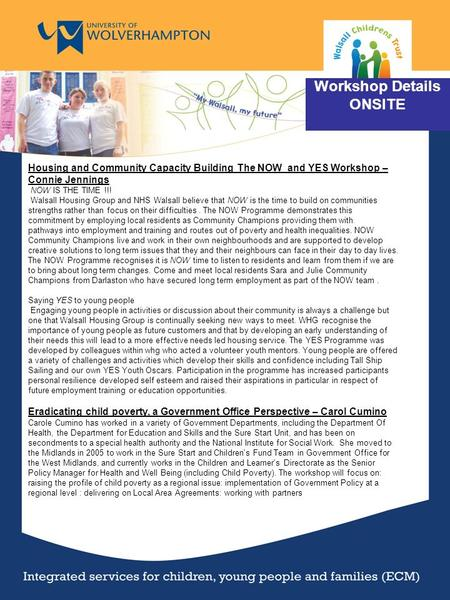 Workshop Details ONSITE Housing and Community Capacity Building The NOW and YES Workshop – Connie Jennings NOW IS THE TIME !!! Walsall Housing Group and.
