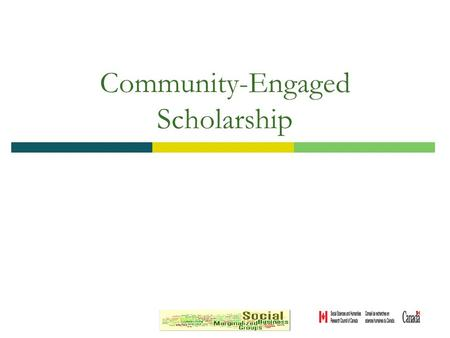 "Community-Engaged Scholarship. Community Engaged Scholarship ""the application of institutional resources to address and solve challenges facing communities."