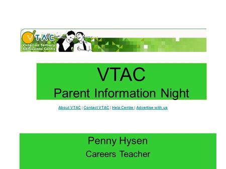 About VTACAbout VTAC | Contact VTAC | Help Centre | Advertise with usContact VTACHelp Centre Advertise with us Penny Hysen Careers Teacher VTAC Parent.