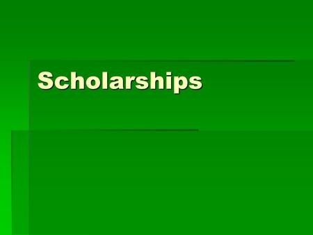 Scholarships. Things to consider …  What types of scholarships are out there?  Why apply?  Specifically, what should I look for & consider when choosing.