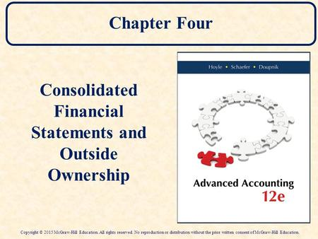 Chapter Four Consolidated Financial Statements and Outside Ownership Copyright © 2015 McGraw-Hill Education. All rights reserved. No reproduction or distribution.