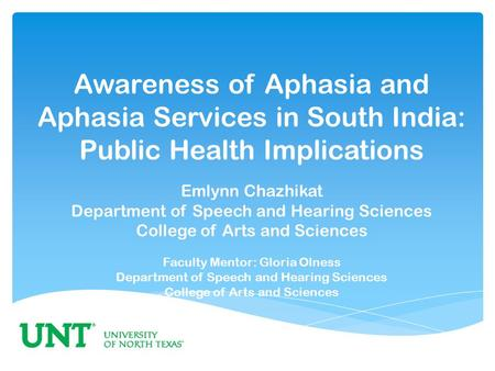 Awareness of Aphasia and Aphasia Services in South India: Public Health Implications Emlynn Chazhikat Department of Speech and Hearing Sciences College.