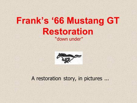 "Frank's '66 Mustang GT Restoration A restoration story, in pictures... ""down under"""