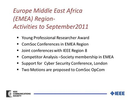 Europe Middle East Africa (EMEA) Region- Activities to September2011  Young Professional Researcher Award  ComSoc Conferences in EMEA Region  Joint.
