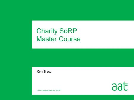 Ken Brew Charity SoRP Master Course. Consultation on FRS102 The Background to the Charities SoRP.