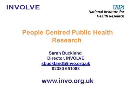 Sarah Buckland, Director, INVOLVE 02380 651088 People Centred Public Health Research