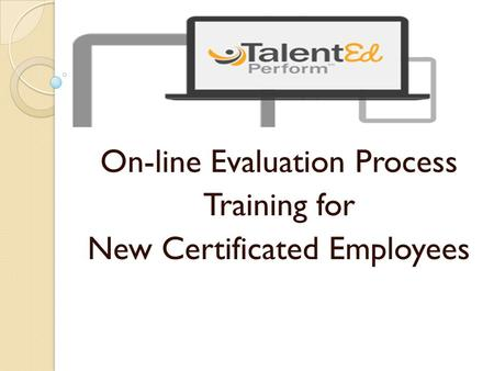 On-line Evaluation Process Training for New Certificated Employees.