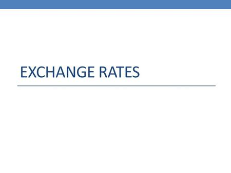 EXCHANGE RATES. What level should it be? Link Exchange Rate: E- # of domestic currency units purchased for 1 US$. An increase in E is a depreciation.