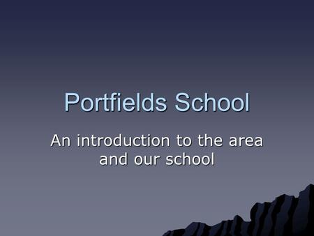 Portfields School An introduction to the area and our school.