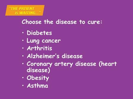 Choose the disease to cure: Diabetes Lung cancer Arthritis Alzheimer's disease Coronary artery disease (heart disease) Obesity Asthma.