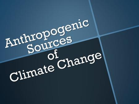 Anthropogenic Sources of Climate Change. Major Anthropogenic Sources CO 2 CO 2 Aerosols Aerosols Cement manufacturing Cement manufacturing Land use Land.