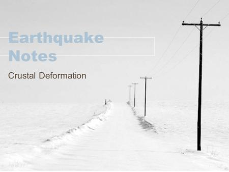 Earthquake Notes Crustal Deformation.
