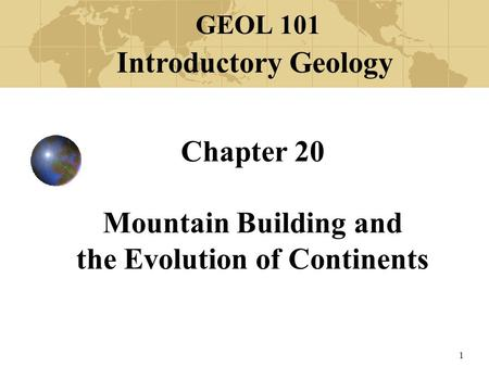 Chapter 20 Mountain Building and the Evolution of Continents