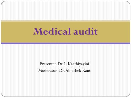 Presenter-Dr. L.Karthiyayini Moderator- Dr. Abhishek Raut Medical audit.