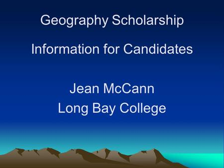 Geography Scholarship Information for Candidates Jean McCann Long Bay College.