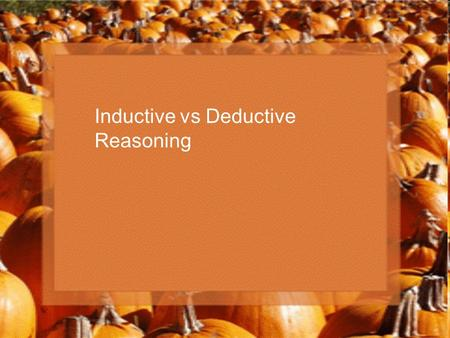 Inductive vs Deductive Reasoning