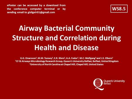 Airway Bacterial Community Structure and Correlation during Health and Disease G.G. Einarsson 1, M.M. Tunney 1, E.R. Klem 2, A.A. Fodor 2, M.C. Wolfgang.