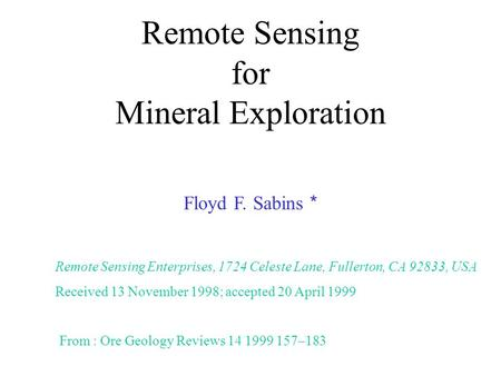 Remote Sensing for Mineral Exploration Floyd F. Sabins * Remote Sensing Enterprises, 1724 Celeste Lane, Fullerton, CA 92833, USA Received 13 November 1998;