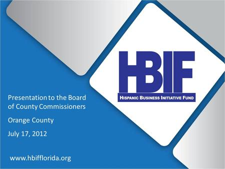 Www.hbifflorida.org Presentation to the Board of County Commissioners Orange County July 17, 2012.