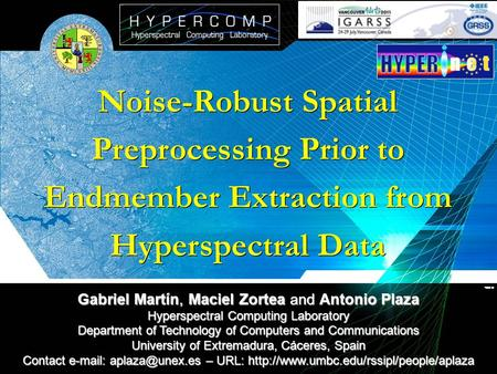 Noise-Robust Spatial Preprocessing Prior to Endmember Extraction from Hyperspectral Data Gabriel Martín, Maciel Zortea and Antonio Plaza Hyperspectral.