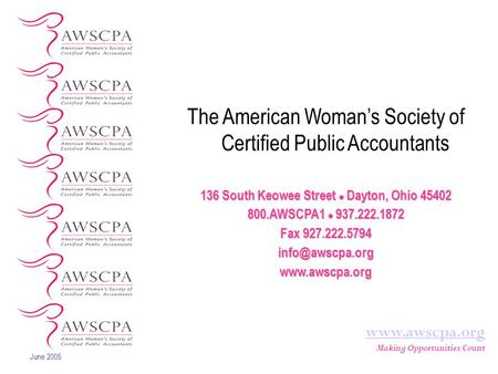 June 2005 www.awscpa.org Making Opportunities Count The American Woman's Society of Certified Public Accountants 136 South Keowee Street Dayton, Ohio 45402.