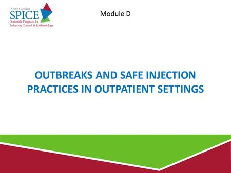 OUTBREAKS AND SAFE INJECTION PRACTICES IN OUTPATIENT SETTINGS Module D.