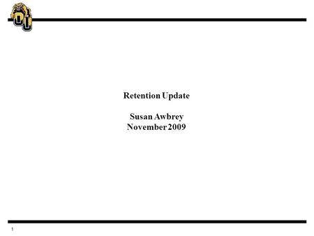 1 Retention Update Susan Awbrey November 2009. 2 Why Retain Students?